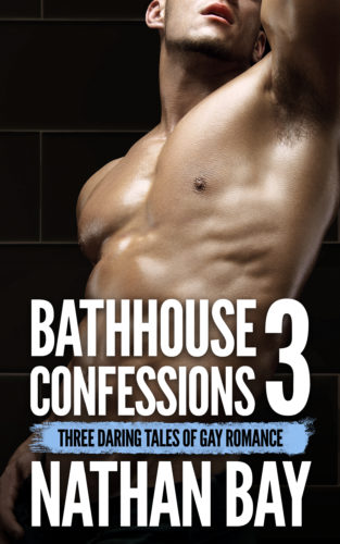 Bathhouse Confessions 3 (Gay Erotica) by Nathan Bay