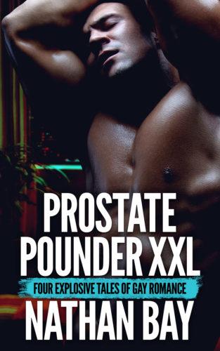 Prostate Pounder XXL (Gay Erotica) by Nathan Bay